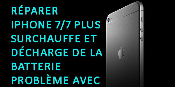 Réparer iPhone 7/7 Plus Surchauffe et décharge de la batterie Problème avec un guide simple!