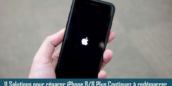 11 Solutions pour réparer iPhone 8/8 Plus Continuez à redémarrer