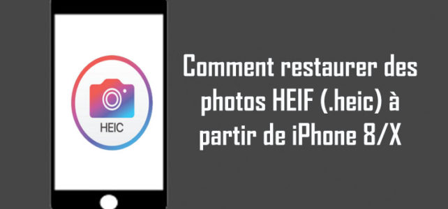 Comment restaurer des photos HEIF (.heic) à partir de iPhone 8/X