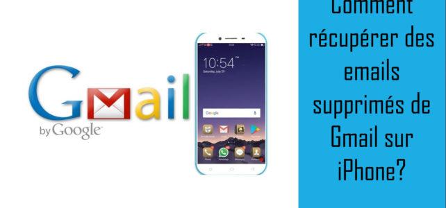 Comment récupérer des emails supprimés de Gmail sur iPhone?