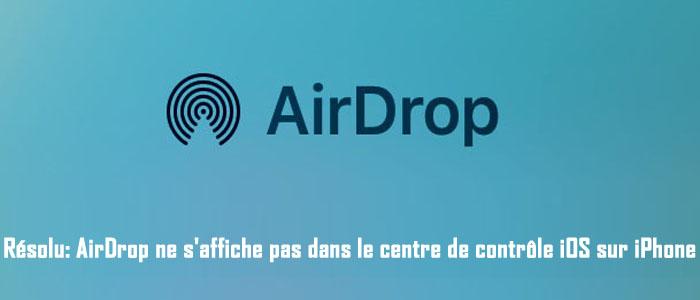 Résolu AirDrop ne s'affiche pas dans le centre de contrôle iOS sur iPhone