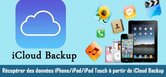 Comment faire pour récupérer des données iPhone/iPad/iPod Touch à partir de iCloud Backup